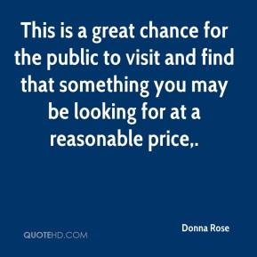 Donna Rose - This is a great chance for the public to visit and find that something you may be looking for at a reasonable price.