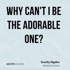 Dorothy Kilgallen - Why can't I be the adorable one?