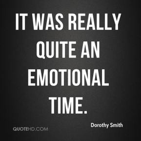 Dorothy Smith - It was really quite an emotional time.