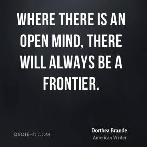 Where there is an open mind, there will always be a frontier.