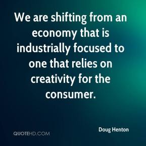 Doug Henton - We are shifting from an economy that is industrially focused to one that relies on creativity for the consumer.