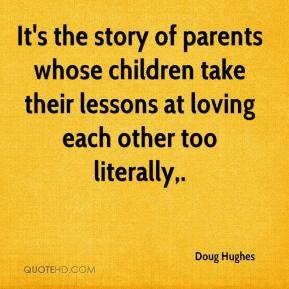 Doug Hughes - It's the story of parents whose children take their lessons at loving each other too literally.