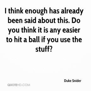 I think enough has already been said about this. Do you think it is any easier to hit a ball if you use the stuff?