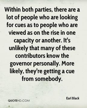 Earl Black - Within both parties, there are a lot of people who are looking for cues as to people who are viewed as on the rise in one capacity or another. It's unlikely that many of these contributors know the governor personally. More likely, they're getting a cue from somebody.