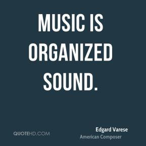 Music is organized sound.