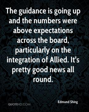 Edmund Shing - The guidance is going up and the numbers were above expectations across the board, particularly on the integration of Allied. It's pretty good news all round.