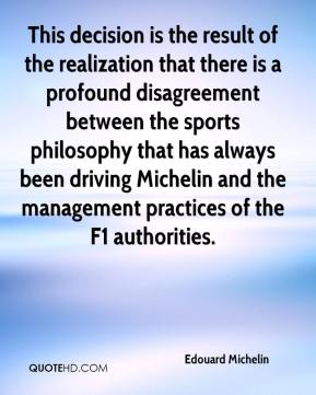 This decision is the result of the realization that there is a profound disagreement between the sports philosophy that has always been driving Michelin and the management practices of the F1 authorities.