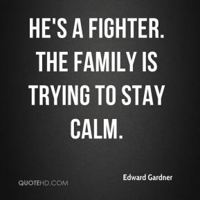 Edward Gardner - He's a fighter. The family is trying to stay calm.