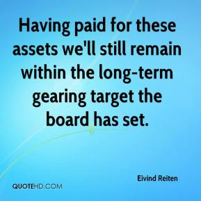 Having paid for these assets we'll still remain within the long-term gearing target the board has set.