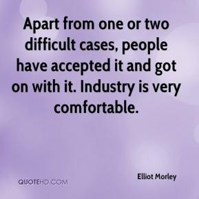 Elliot Morley - Apart from one or two difficult cases, people have accepted it and got on with it. Industry is very comfortable.