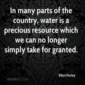 Elliot Morley - In many parts of the country, water is a precious resource which we can no longer simply take for granted.