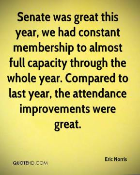 Eric Norris - Senate was great this year, we had constant membership to almost full capacity through the whole year. Compared to last year, the attendance improvements were great.