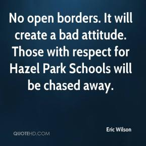Eric Wilson - No open borders. It will create a bad attitude. Those with respect for Hazel Park Schools will be chased away.