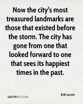 Now the city's most treasured landmarks are those that existed before the storm. The city has gone from one that looked forward to one that sees its happiest times in the past.
