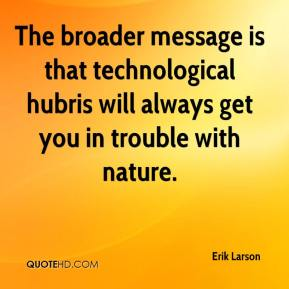 The broader message is that technological hubris will always get you in trouble with nature.