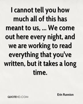 Erin Runnion - I cannot tell you how much all of this has meant to us, ... We come out here every night, and we are working to read everything that you've written, but it takes a long time.