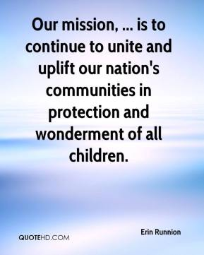 Erin Runnion - Our mission, ... is to continue to unite and uplift our nation's communities in protection and wonderment of all children.