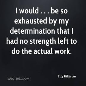 Etty Hillesum - I would . . . be so exhausted by my determination that I had no strength left to do the actual work.