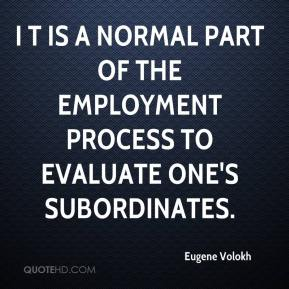 I t is a normal part of the employment process to evaluate one's subordinates.