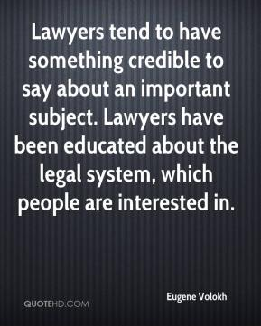 Lawyers tend to have something credible to say about an important subject. Lawyers have been educated about the legal system, which people are interested in.