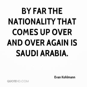 Evan Kohlmann - By far the nationality that comes up over and over again is Saudi Arabia.