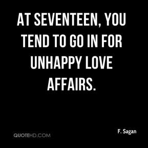 At seventeen, you tend to go in for unhappy love affairs.
