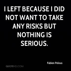 I left because I did not want to take any risks but nothing is serious.
