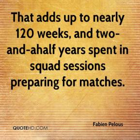 That adds up to nearly 120 weeks, and two-and-ahalf years spent in squad sessions preparing for matches.