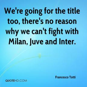 We're going for the title too, there's no reason why we can't fight with Milan, Juve and Inter.