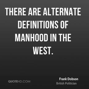 There are alternate definitions of manhood in the West.