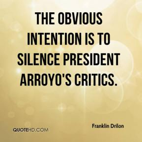 Franklin Drilon - The obvious intention is to silence President Arroyo's critics.