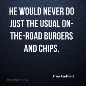 Franz Ferdinand - He would never do just the usual on-the-road burgers and chips.