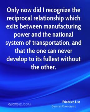 Only now did I recognize the reciprocal relationship which exits between manufacturing power and the national system of transportation, and that the one can never develop to its fullest without the other.