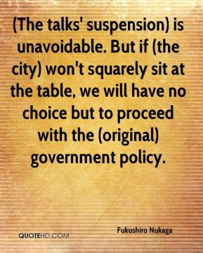 Fukushiro Nukaga - (The talks' suspension) is unavoidable. But if (the city) won't squarely sit at the table, we will have no choice but to proceed with the (original) government policy.