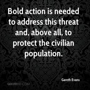 Bold action is needed to address this threat and, above all, to protect the civilian population.