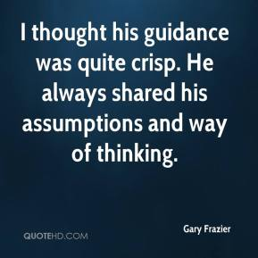 Gary Frazier - I thought his guidance was quite crisp. He always shared his assumptions and way of thinking.