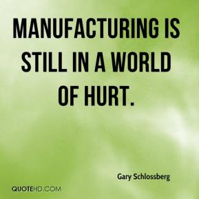 Gary Schlossberg - Manufacturing is still in a world of hurt.