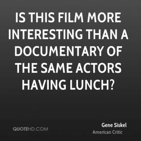 Is this film more interesting than a documentary of the same actors having lunch?
