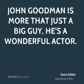 John Goodman is more that just a big guy, he's a wonderful actor.