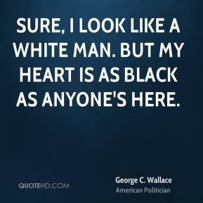 Sure, I look like a white man. But my heart is as black as anyone's here.
