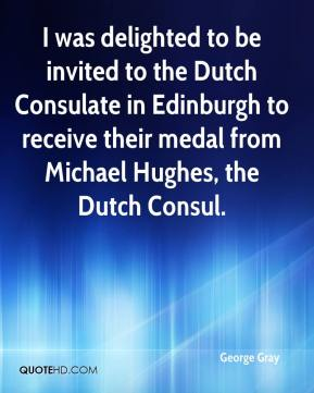 George Gray - I was delighted to be invited to the Dutch Consulate in Edinburgh to receive their medal from Michael Hughes, the Dutch Consul.