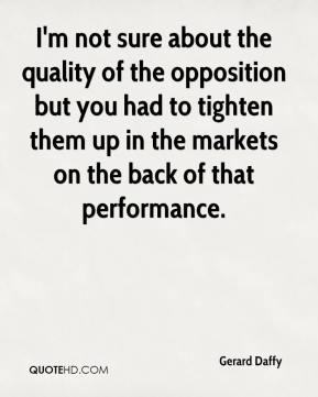 Gerard Daffy - I'm not sure about the quality of the opposition but you had to tighten them up in the markets on the back of that performance.
