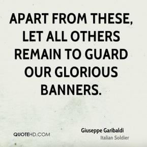 Apart from these, let all others remain to guard our glorious banners.