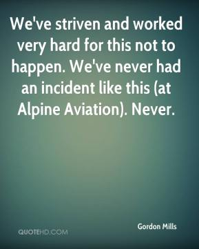 Gordon Mills - We've striven and worked very hard for this not to happen. We've never had an incident like this (at Alpine Aviation). Never.