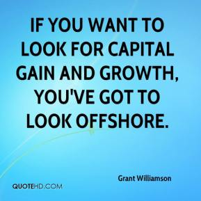 Grant Williamson - If you want to look for capital gain and growth, you've got to look offshore.