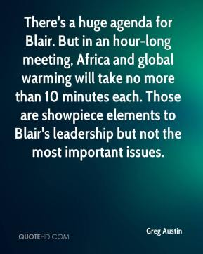 Greg Austin - There's a huge agenda for Blair. But in an hour-long meeting, Africa and global warming will take no more than 10 minutes each. Those are showpiece elements to Blair's leadership but not the most important issues.