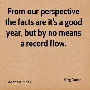 Greg Panter - From our perspective the facts are it's a good year, but by no means a record flow.