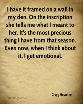 I have it framed on a wall in my den. On the inscription she tells me what I meant to her. It's the most precious thing I have from that season. Even now, when I think about it, I get emotional.