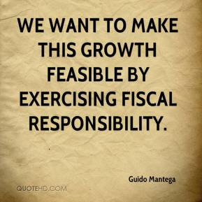 Guido Mantega - We want to make this growth feasible by exercising fiscal responsibility.