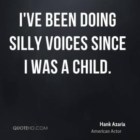 I've been doing silly voices since I was a child.